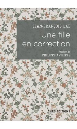 J.-F. Laé, Une fille en correction. Lettres à son assistante sociale (1952-1965)