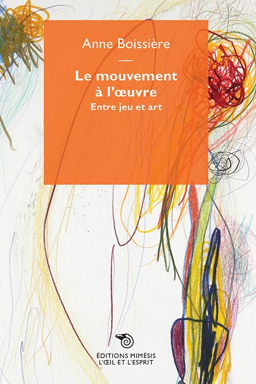 A. Boissière, Le mouvement à l'œuvre. Entre jeu et art