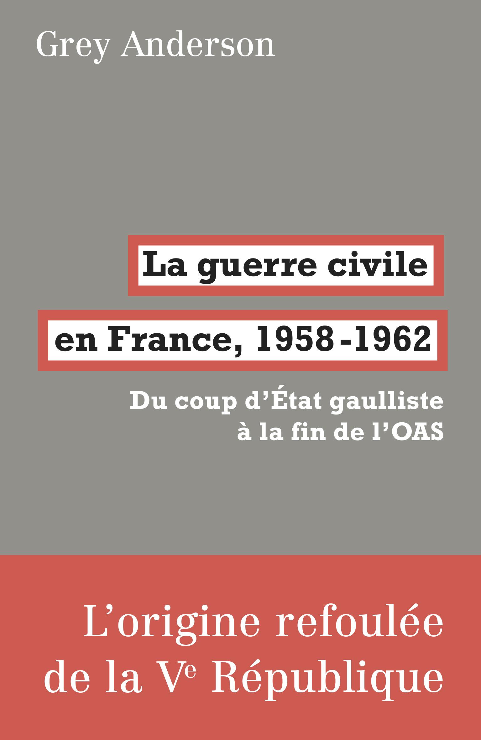 G. Anderson, La guerre civile en France, 1958-1962. Du coup d'État gaulliste à la fin de l'OAS