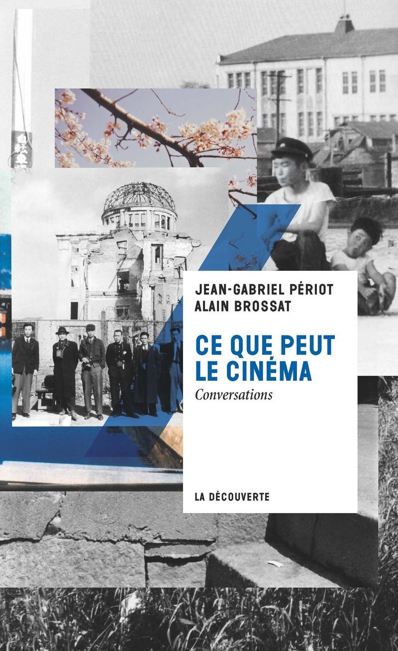 J-G. Périot et A. Brossat, Ce que peut le cinéma. Conversations