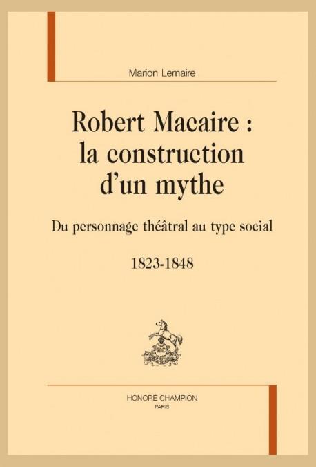 M. Lemaire,  Robert Macaire : la construction d'un mythe. Du personnage théâtral au type social 1823-1848