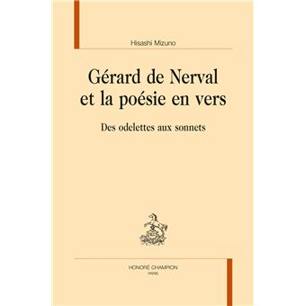 H. Mizuno, Gérard de Nerval et la poésie en vers. Des odelettes aux sonnets