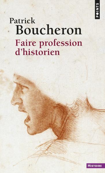 P. Boucheron, Faire profession d'historien