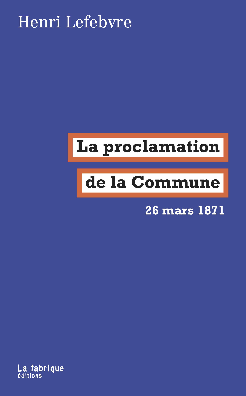 H. Lefebvre, La proclamation de la Commune. 26 mars 1871
