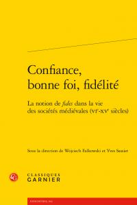 W. Falkowski, Y. Sassier (dir.), Confiance, bonne foi, fidélité. La notion de fides dans la vie des sociétés médiévales (VIe-XVe siècles)