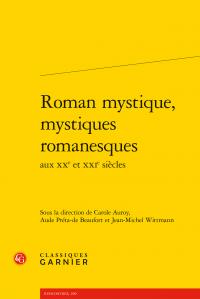 C. Auroy, A. Préta-de Beaufort, J.-M. Wittmann (dir.), Roman mystique, mystiques romanesques aux XXe et XXIe siècles