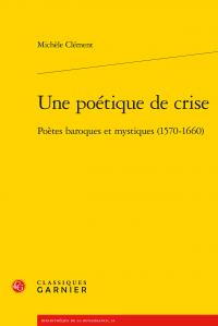 M. Clément, Une poétique de crise. Poètes baroques et mystiques (1570-1660)