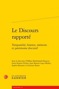 H. Barthelmebs-Raguin, G. Komur-Thilloy, J.M. Lopez-Muñoz, S. Marnette, L. Rosier (dir.), Le Discours rapporté. Temporalité, histoire, mémoire et patrimoine discursif