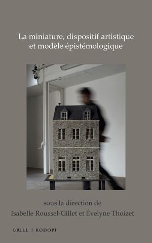 I. Roussel-Gillet, E. Thoizet Evelyne (dir.) La miniature, dispositif artistique et modèle épistémologique