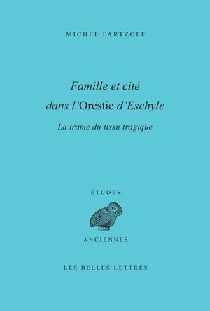 M. Fartzoff, Famille et cité dans l'Orestie d'Eschyle - La Trame du tissu tragique