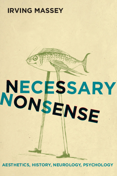 I. Massey, Necessary Nonsense. Aesthetics, History, Neurology, Psychology
