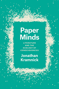 J. Kramnick, Paper Minds. Litterature and the Ecology of Consciouness