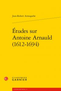 J-R. Armogathe, Études sur Antoine Arnauld (1612-1694)