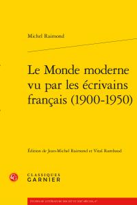 M. Raimond, Le Monde moderne vu par les écrivains français (1900-1950)