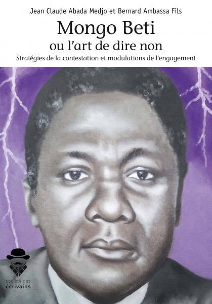 J-C. Abada Medjo et B. Ambassa Fils (dir.), Mongo Beti ou l'art de dire non. Stratégies de la contestations et modalités de l'engagement