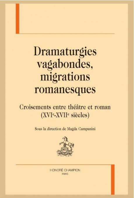 M. Campanini (dir.), Dramaturgies vagabondes, migrations romanesques. Croisements entre théâtre et roman (XVIe-XVIIe siècles)