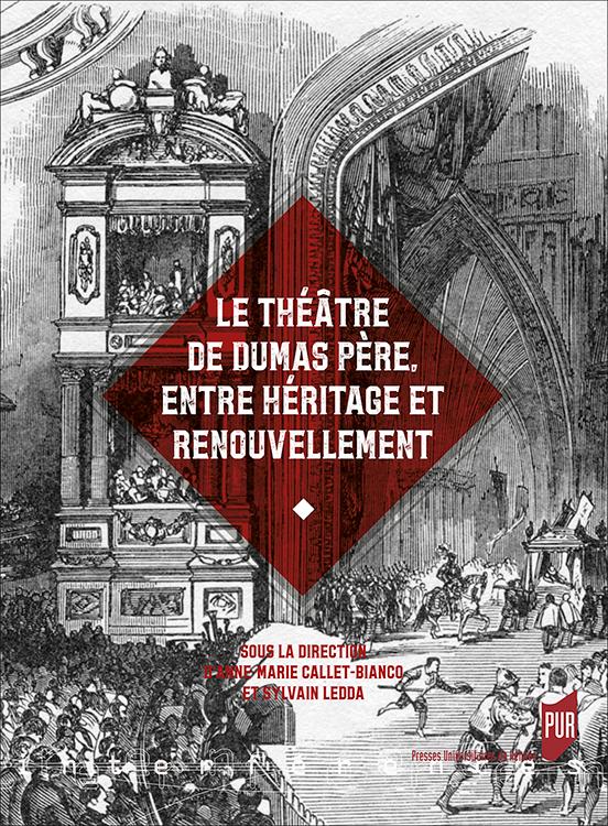 A.-M. Callet-Bianco, S. Ledda (dir.), Le théâtre de Dumas père, entre héritage et renouvellement