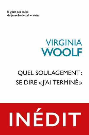 V. Woolf, Quel soulagement : se dire « j'ai terminé » (trad. M. Venaille)