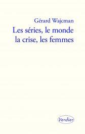 G. Wajcman, Les séries, le monde, la crise, les femmes