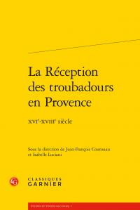 J-F. Courouau, I. Luciani (dir.), La Réception des troubadours en Provence. XVIe-XVIIIe siècle