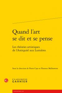 P. Caye, F. Malhomme (dir.), Quand l'art se dit et se pense. Les théories artistiques de l'Antiquité aux Lumières