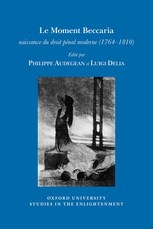 P. Audegean, L. Delia (dir.), Le Moment Beccaria: naissance du droit pénal moderne (1764-1810)