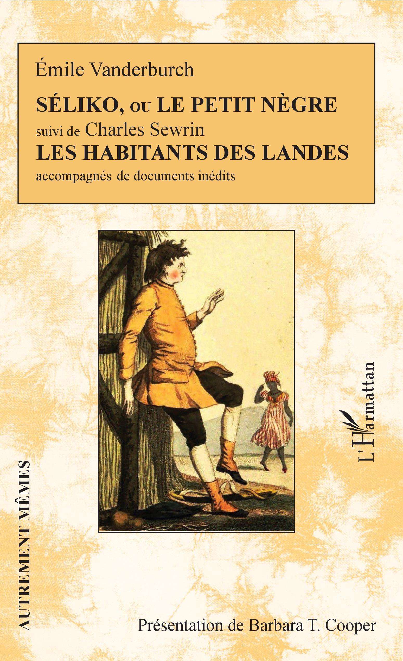 É. Vanderburch, Séliko ou le petit nègre (1824); Ch. Sewrin, Les habitants des landes (1811)