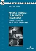 G. Dos Santos, Miguel Torga, le dialogue inassouvi. Essai d'analyse de son écriture dramatique