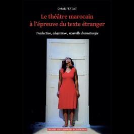 O. Fertat, Le théâtre marocain à l'épreuve du texte étranger : traduction, adaptation, nouvelle dramaturgie
