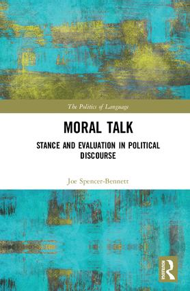 J. Spencer-Bennett, Moral Talk, Stance and Evaluation in Political Discourse
