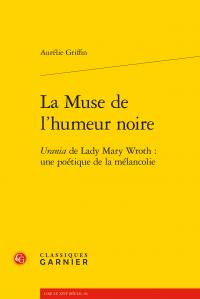 A. Griffin, La Muse de l'humeur noire. Urania de Lady Mary Wroth : une poétique de la mélancolie