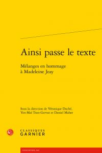 V. Duché, Y-M. Tran-Gervat, D. Maher (dir.), Ainsi passe le texte. Mélanges en hommage à Madeleine Jeay