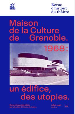 Revue d'histoire du théâtre, n°279, Maison de la Culture de Grenoble. 1968 : un édifice, des utopies (dir. A. Folco)
