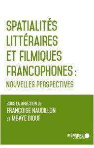 F. Naudillon, M. Diouf (dir.), Spatialités littéraires et filmiques francophones : nouvelles perspectives
