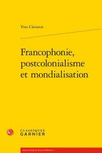 Y. Clavaron, Francophonie, postcolonialisme et mondialisation