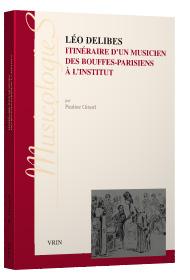 P. Girard, Léo Delibes. Itinéraire d'un musicien, des bouffes-parisiens à l'Institut