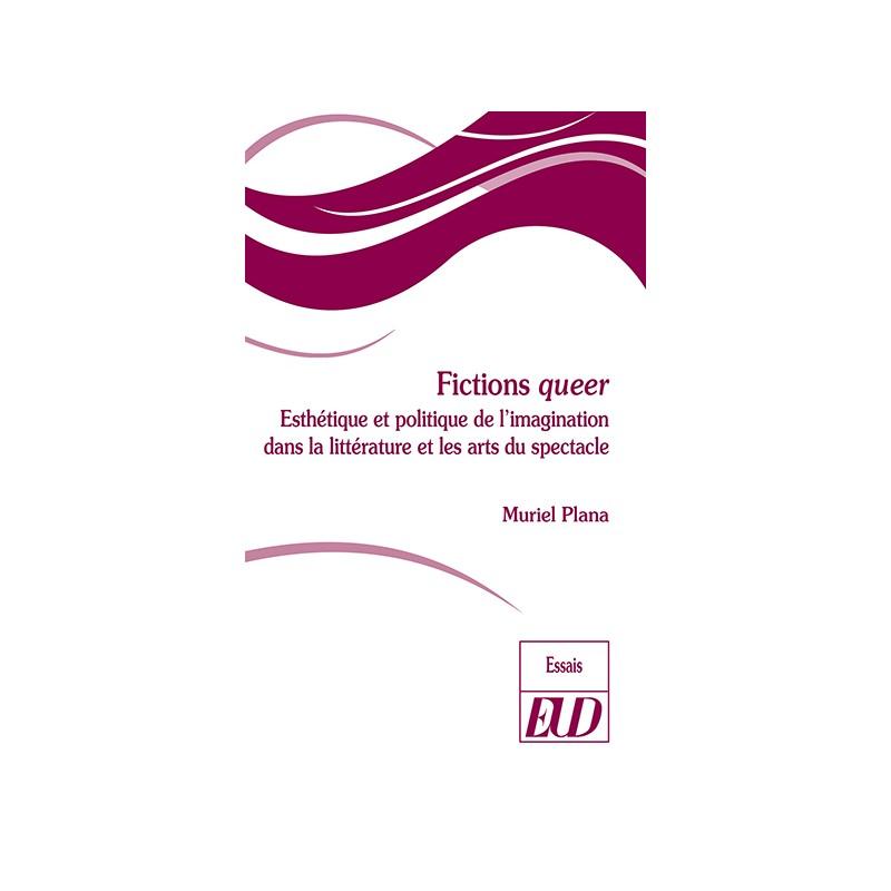 M. Plana, Fiction queer. Esthétique et politique de l'imagination dans la littérature et les arts du spectacle