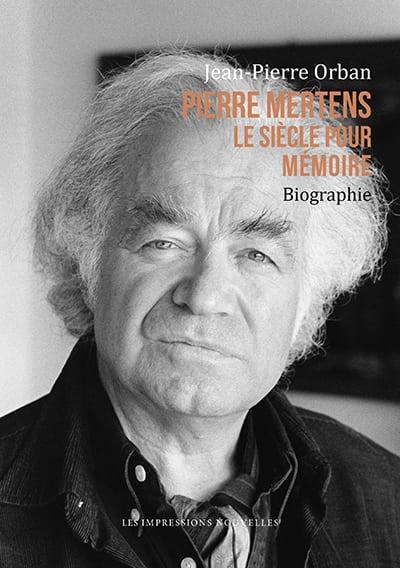 J.-P. Orban, Pierre Mertens. Le siècle pour mémoire. Biographie