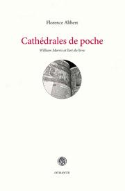 F. Alibert, Cathédrales de poche. William Morris et l'art du livre