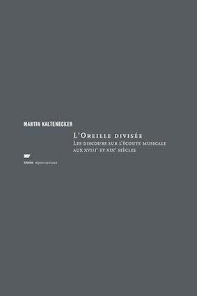 M. Kaltenecker, L'Oreille divisée : discours sur l'écoute musicale aux XVIIIe et XIXe s.