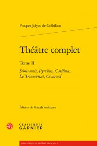 Pr. Jolyot de Crébillon, Théâtre complet, t. II : Sémiramis. Pyrrhus. Catilina. Le Triumvirat. Cromwel (éd. M. Soulatges)