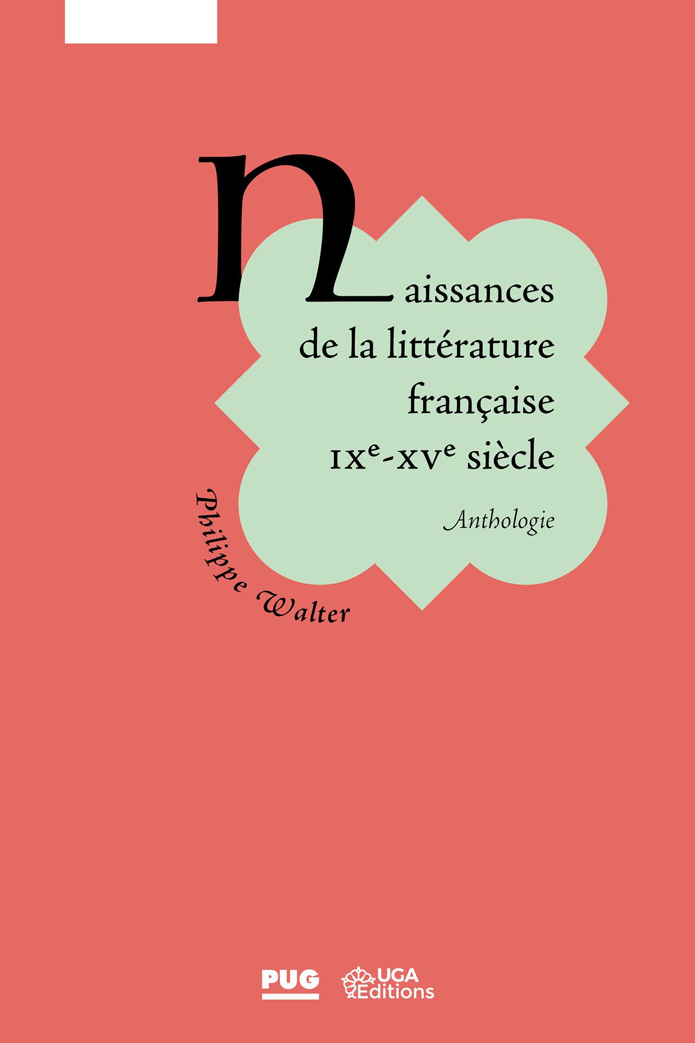 Ph. Walter, Naissance de la littérature française. IXe - XVe s. (rééd.)