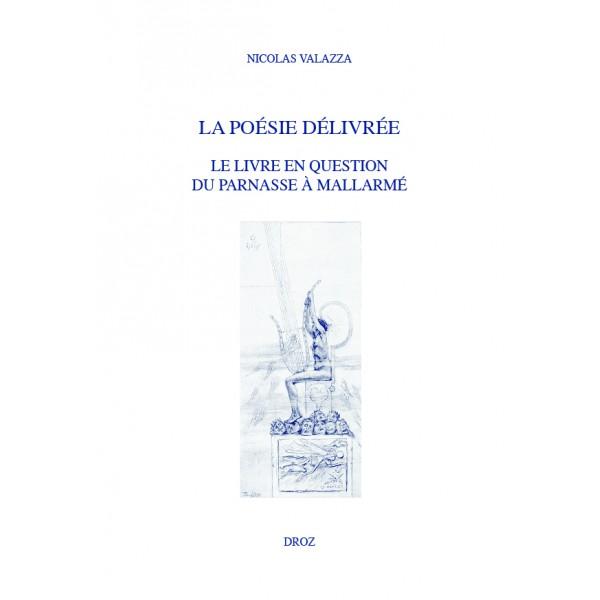 N. Valazza, La poésie délivrée. Le livre en question du Parnasse à Mallarmé