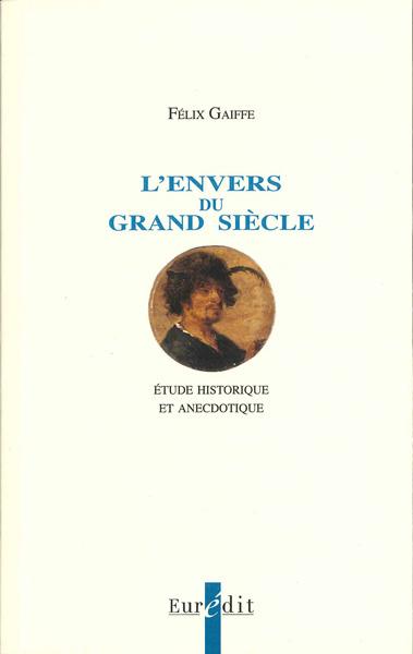F. Gaiffe, L'Envers du Grand Siècle. Étude historique et anecdotique