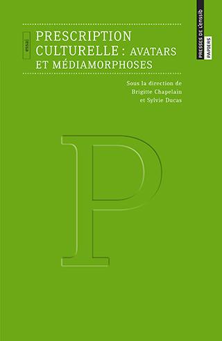 B. Chapelain, S. Ducas (dir.), Prescription culturelle: avatars et médiamorphoses