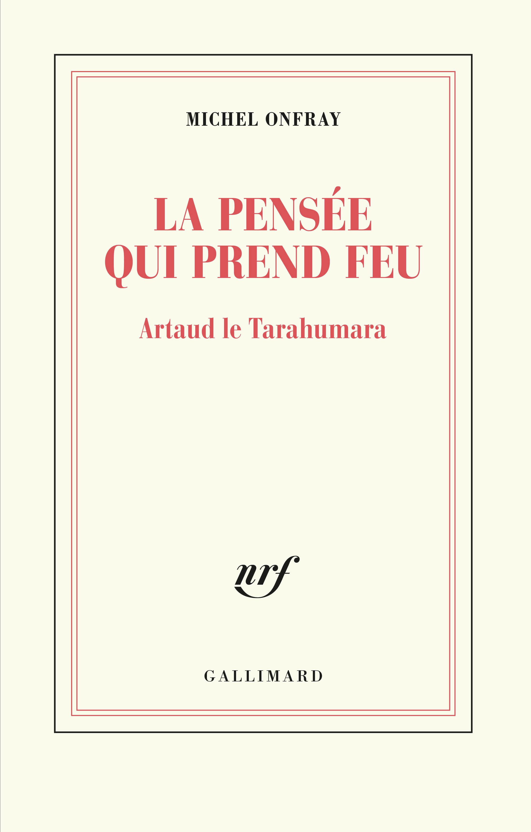 M. Onfray, La pensée qui prend feu. Artaud le Tarahumara