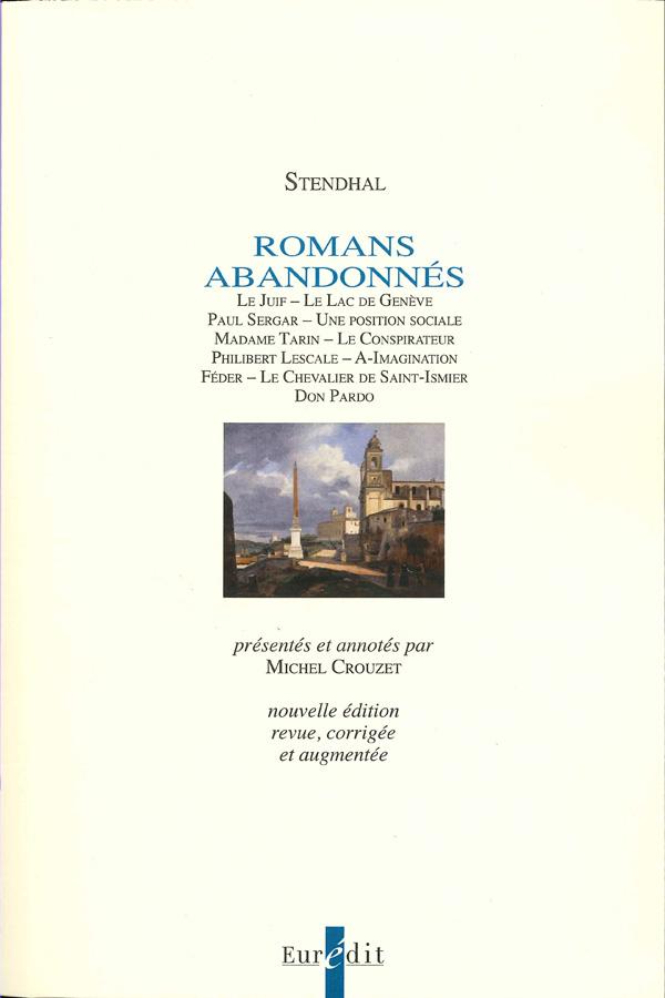 Stendhal, Romans abandonnés (éd. M. Crouzet de 1968, revue et augmentée)