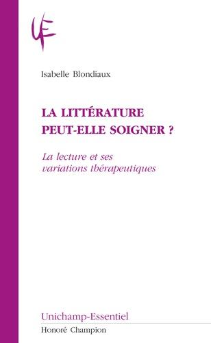 I. Blondiaux, La littérature peut-elle soigner ?La lecture et ses variations thérapeutiques
