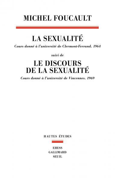 M. Foucault, La Sexualité. Cours donné à l'université de Clermont-Ferrand (1964), suivi de Le Discours de la sexualité. Cours donné à l'université de Vincennes (1969)