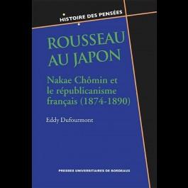 E. Dufourmont,Rousseau au Japon. Nakae Chômin et le républicanisme français (1874-1890)
